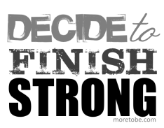 Decide to finish strong