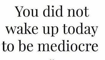 dont be mediocre