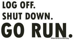 log off shut down go run mamavation-Monday