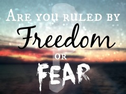 ruled by freedom or fear