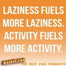 laziness fuels laziness