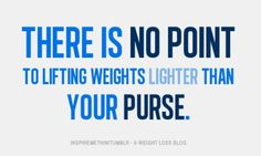 lift weights heavier than your purse