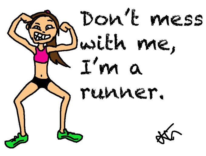 Dont mess with me I'm a runner
