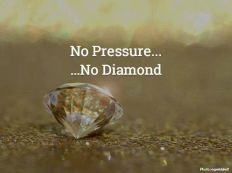 no pressure no diamond